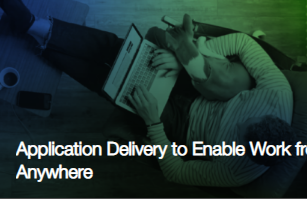Application Delivery to Enable Work from Anywhere